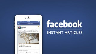Facebook lance les Instant Articles